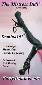 Domina101™ ~ © The Mistress Didi* ~ www.PartyDomme.com